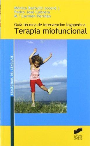 Descargar Libro Guía Técnica De Intervención Logopédica. Terapia Miofuncional Mónica (coord.) Bartuilli