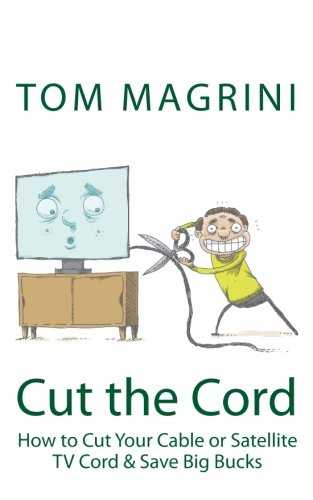 Cut the Cord: How to Cut Your Cable or Satellite Cord & Save Big - Tom Cord