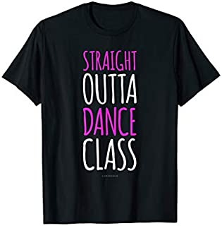 ⭐️⭐️⭐️ Straight Outta Dance Class Gift T. Funny Dance s Need Funny Short/Long Sleeve Shirt/Hoodie