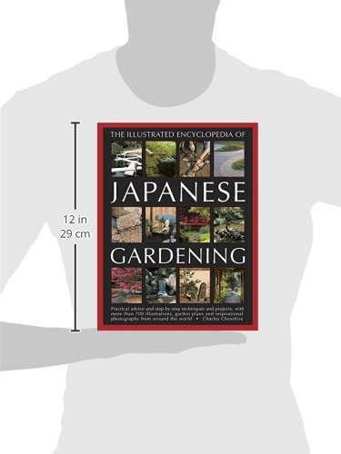 The Illustrated Encyclopedia of Japanese Gardening: Practical Advice And Step-By-Step Techniques And Projects, With More Than 700 Illustrations, ... Photographs From Around The World