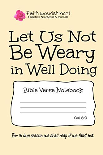 Let Us Not Be Weary in Well Doing: Bible Verse Notebook: Blank Journal Style Line Ruled Pages: Christian Writing Journal, Sermon Notes, Prayer Journal, or General Purpose Note Taking: 6 x 9 Size