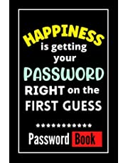 Happiness Is Getting Your Password Right: Alphabetically Organized Log Book For Recording Internet Login Information
