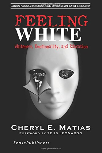 Feeling White: Whiteness, Emotionality, and Education (Cultural Pluralism, Democracy, Socio-environmental Justice & Education) (Volume 2)