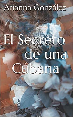 El secreto de una cubana de Arianna González Osorio