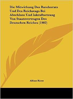Die Mitwirkung Des Bundesrats Und Des Reichstags Bei Abschluss Und Inkraftsetzung Von Staatsvertragen Des Deutschen Reiches (1902)