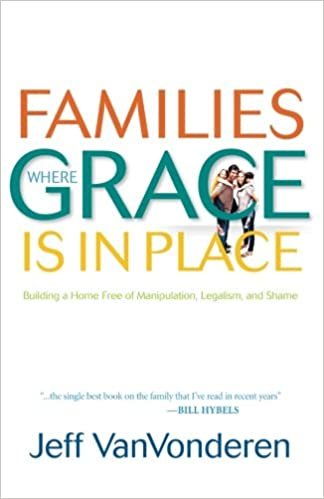 Families where grace is in place building a home free of families where grace is in place building a home free of manipulation legalism and shame jeff vanvonderen 9780764207938 amazon books fandeluxe Choice Image