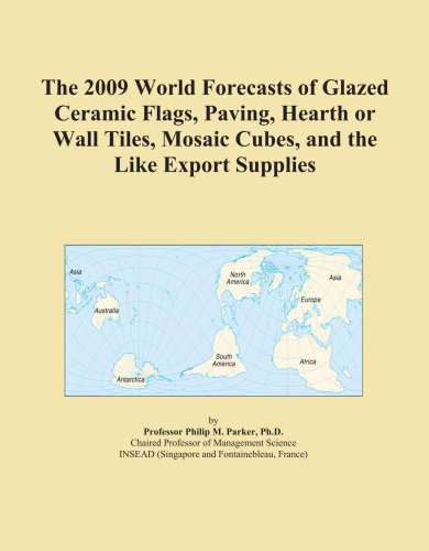 The 2009 World Forecasts of Glazed Ceramic Flags, Paving, Hearth or Wall Tiles, Mosaic Cubes, and the Like Export Supplies