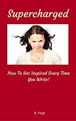 SUPERCHARGED: How To Get Inspired Every Time You Write