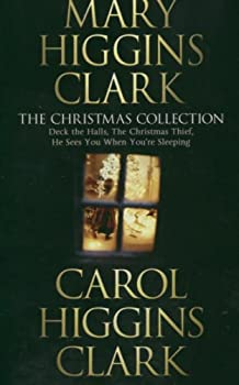 "Mary and Carol Higgins Clark Christmas Collection: ""The Christmas Thief"", ""Deck the Halls"", ""He Sees You When Your Sleeping"" 1416526781 Book Cover"