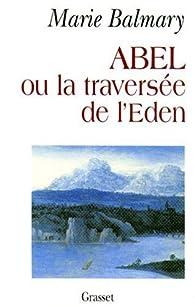 Abel ou la traversée de l'Eden par Marie Balmary