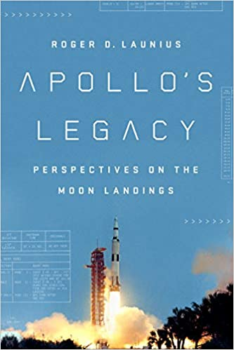Apollos Legacy Perspectives On The Moon Landings Roger D Launius