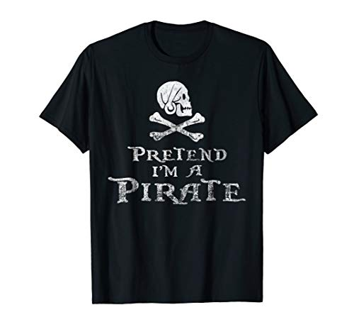 Pretend I'm a Pirate Tshirt Last Minute Halloween Party Idea]()