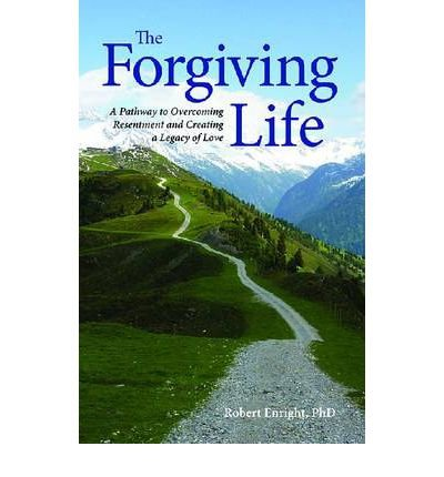 Read Online [(The Forgiving Life: A Pathway to Overcoming Resentment and Creating a Legacy of Love)] [Author: Robert D. Enright] published on (February, 2012) PDF