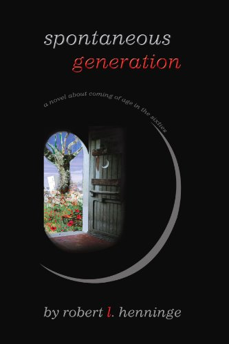 Spontaneous Generation: a novel about coming of age in the sixties (Spontaneous Generation)