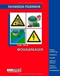 Biogasanlagen: Anlagenbeschreibung - Ex-Gefahren - Atemgifte - Elektrische Gefahren - Gewässergefährdung - Einsatzbeispiele (Fachwissen Feuerwehr)