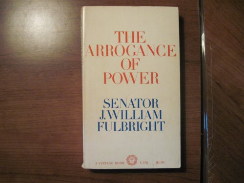 The Arrogance Of Power by James William Fulbright