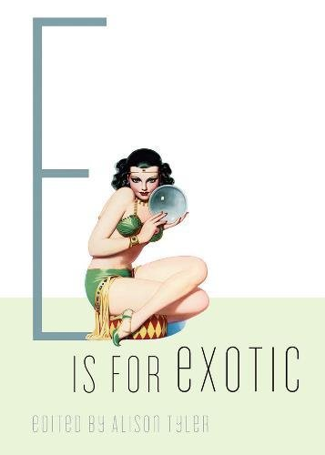 E Is for Exotic (Erotic Alphabet)