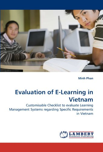 Evaluation of E-Learning in Vietnam: Customisable Checklist to evaluate Learning Management Systems regarding Specific Requirements in Vietnam by Phan Minh