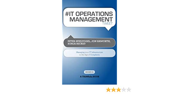 it operations management tweet book01 managing your it infrastructure in the age of complexity jon haworth