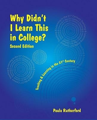 { [ WHY DIDN'T I LEARN THIS IN COLLEGE: TEACHING AND LEARNING IN THE 21ST CENTURY [WITH CDROM][ WHY DIDN'T I LEARN THIS IN COLLEGE: TEACHING AND LEARNING IN THE 21ST CENTURY [WITH CDROM] ] BY RUTHERFORD, PAULA ( AUTHOR )FEB-01-2009 PAPERBACK ] } Rutherford, Paula ( AUTHOR ) Feb-01-2009 Paperback