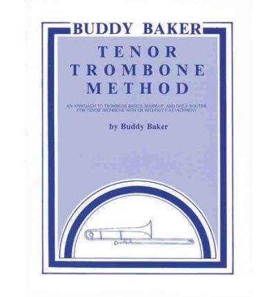 [(Buddy Baker Tenor Trombone Method )] [Author: Buddy Baker] [May-1983]