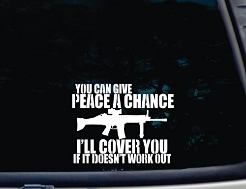 You Can Give Peace a Chance Ill Cover You if it Doesnt Work Out - 7 x 5 1/2 die cut vinyl decal for windows, cars, trucks, tool boxes, laptops, MacBook - virtually any hard, smooth surface