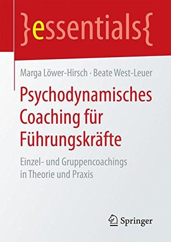 Psychodynamisches Coaching für Führungskräfte: Einzel- und Gruppencoachings in Theorie und Praxis (essentials) Taschenbuch – 9. September 2016 Marga Löwer-Hirsch Beate West-Leuer Springer 3658148551
