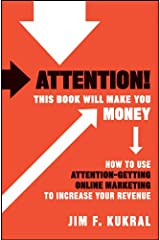 Attention! This Book Will Make You Money: How to Use Attention-Getting Online Marketing to Increase Your Revenue Kindle Edition