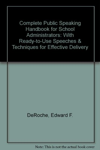 Complete Public Speaking Handbook for School Administrators: With Ready-To-Use Speeches and Techniques for Effective Del