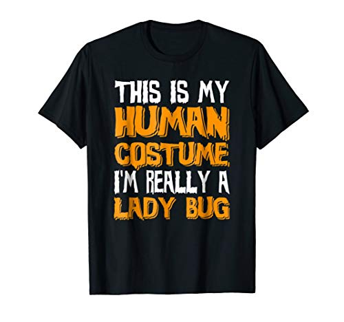 This Is My Human Costume I'm Really A LADY BUG T-Shirt