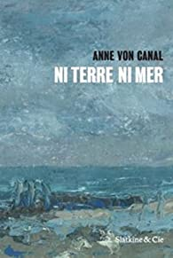 Ni terre ni mer par  Anne von Canal
