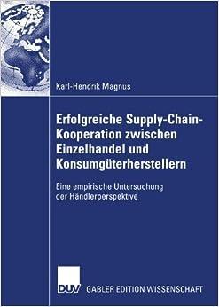 Book Erfolgreiche Supply-Chain-Kooperation zwischen Einzelhandel und Konsumg????terherstellern: Eine empirische Untersuchung der H????ndlerperspektive (German Edition) by Karl-Hendrik Magnus (2012-02-27)