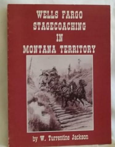 Wells Fargo Stagecoaching in Montana Territory (Wells Fargo History)