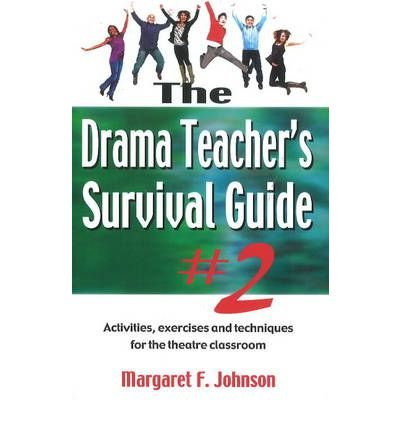 [(Drama Teacher's Survival Guide: Number 2: A Complete Toolkit for Theatre Arts)] [Author: Margaret F. Johnson] published on (October, 2011)