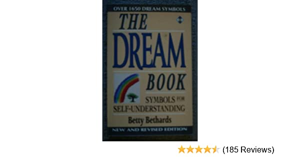The Dream Book Symbols For Self Understanding Betty Bethards