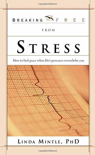 Breaking Free From Stress: How to Find Peace when Life's Pressures Overwhelm You (Breaking Free Series)