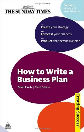 How to Write a Business Plan: Create Your Strategy; Forecast Your Finances; Produce a Persuasive Plan (Sunday Times Creating Success)