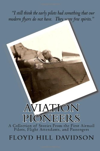 aviation-pioneers-a-collection-of-stories-from-the-first-airmail-pilots-flight-attendants-and-passengers
