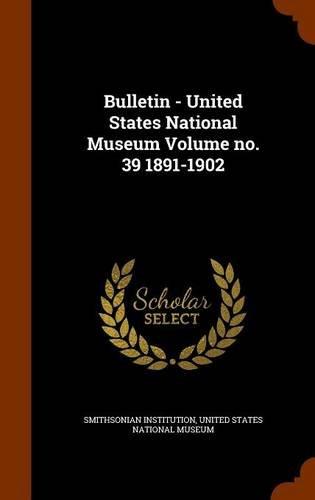 Bulletin - United States National Museum Volume no. 39 1891-1902 pdf