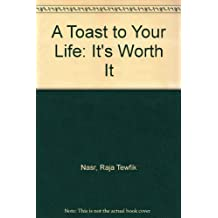 A Toast to Your Life: It's Worth It