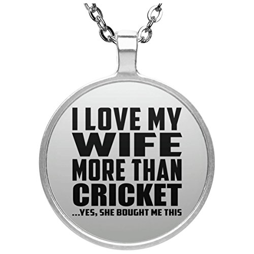 Designsify Husband Necklace, I Love My Wife More Than Cricket .Yes, She Bought Me This - Round Necklace, Silver Plated Pendant, Best Gift for Men, Man, Him, Boyfriend from Wife by Designsify
