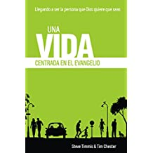 Una Vida Centrada en el Evangelio: Llegando a ser la persona que Dios quiere que seas (Centrados en el Evangelio nº 1) (Spanish Edition)