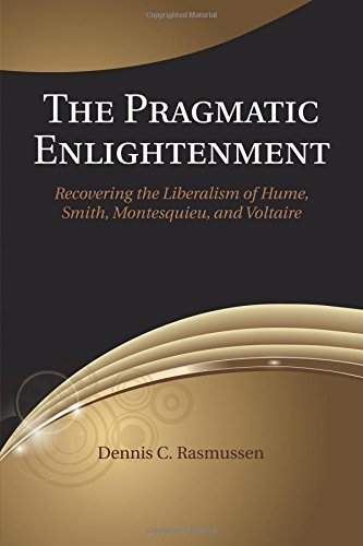 Book cover from The Pragmatic Enlightenment: Recovering the Liberalism of Hume, Smith, Montesquieu, and Voltaire by Dennis C. Rasmussen