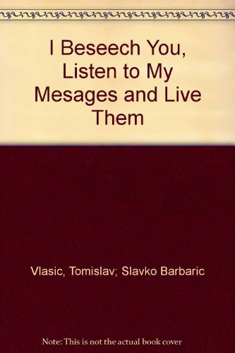 I Beseech You, Listen to My Mesages and Live Them