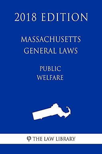 Massachusetts General Laws - Public Welfare (2018 Edition) ()