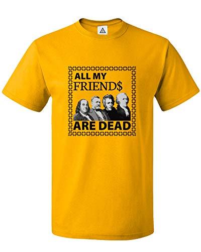Sheki Apparel All My Friend's are Dead Presidents Dollar $ Currency Men's T-Shirt (Gold, Medium)