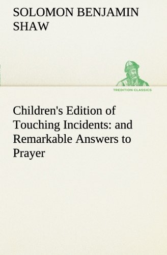 Read Online Children's Edition of Touching Incidents : and Remarkable Answers to Prayer (TREDITION CLASSICS) pdf