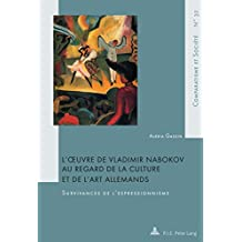 Lœuvre de Vladimir Nabokov au regard de la culture et de lart allemands: Survivances de lexpressionnisme (Comparatisme et Société / Comparatism and Society t. 32) (French Edition)