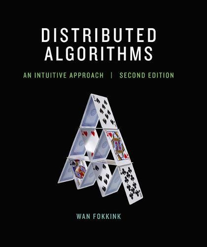 Distributed Algorithms: An Intuitive Approach (The MIT Press)