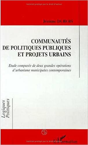 En ligne téléchargement Communautés de politiques publiques et projets urbains: étude comparée de deux grandes opérations d'urbanisme municipales contemporaines epub, pdf